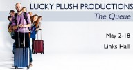 """Lucky Plush Productions, """"The Queue"""""""
